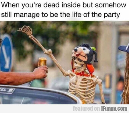 When You're Dead Inside But Somehow Still...