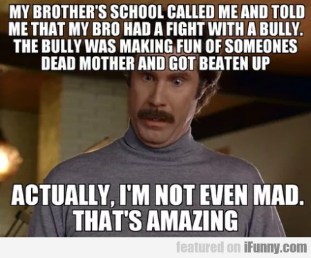 My Brother's School Called Me And Told...