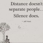 Distance Doesn't Separate People.. Silence Does