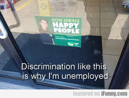 Discrimination Like This Is Why I'm Unemployed