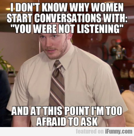 I Don't Know Why Women Start Conversations...