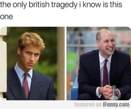 The Only British Tragedy I Know Is This One...