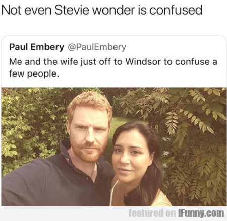 Not Even Stevie Wonder Is Confused...