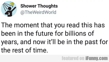 The moment that you read this has been in the...