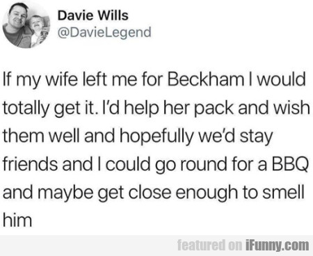 If My Wife Left Me For Beckham I Would Totally...