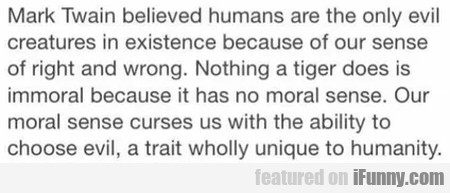 Mark Twain Believed Humans Are The Only Evil...