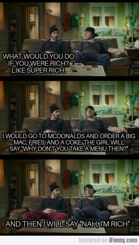 What Would You Do If You Were Rich - Like Super...