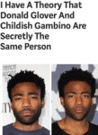I Have A Theory That Donald Glover And Childish...