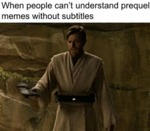 When People Can't Understand Prequel Memes...