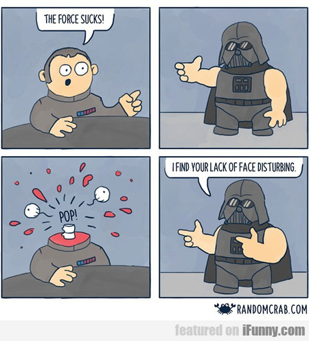 The Force Sucks! I Find Your Lack Of Face...