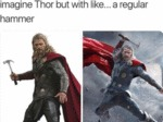 Imagine Thor But With Like... A Regular Hammer...