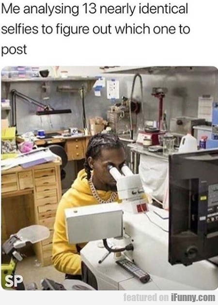 Me Analysing 13 Nearly Identical Selfies To...