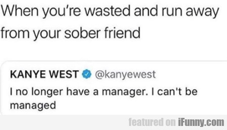 When You're Wasted And Run Away From Your...