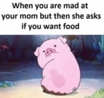 When You Are Mad At Your Mom But Then She...