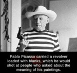 Pablo Picasso Carried A Revolver Loaded With...