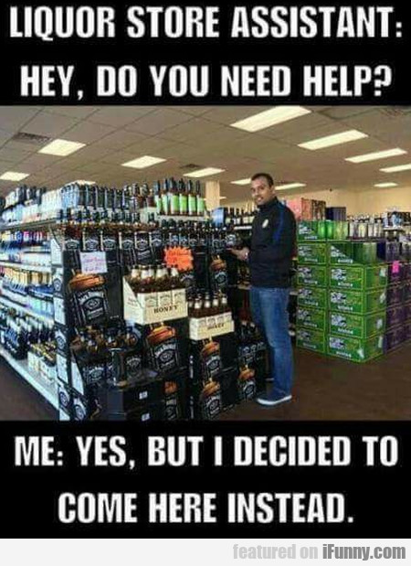 Liquor Store Assistant - Hey, Do You Need Help...