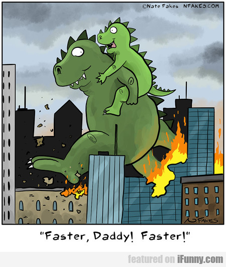 faster, daddy! faster!