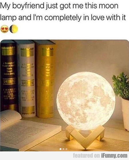 My Boyfriend Just Got Me This Moon Lamp And I'm...