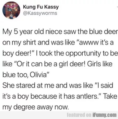 My 5 Year Old Niece Saw The Blue Deer On My...