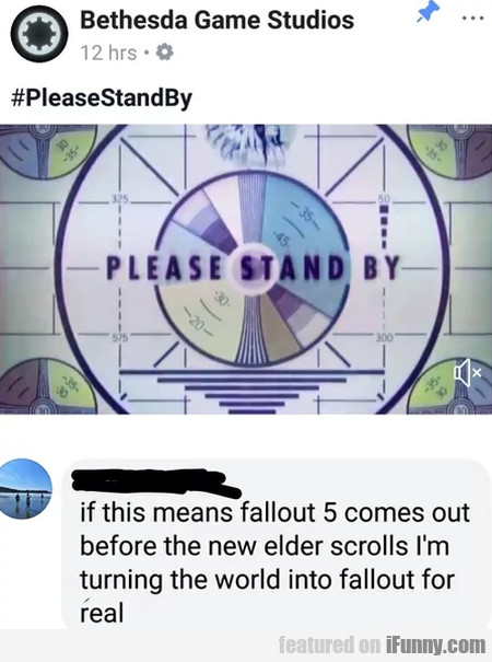 Please Stand By - If This Means Fallout 5 Comes...