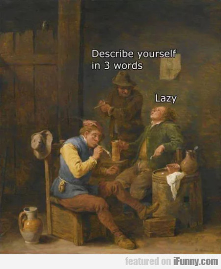 Describe Yourself In 3 Words - Lazy