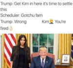 Trump - Get Kim In Here It's Time To Settle This..