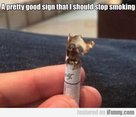 A pretty good sign that I should stop smoking...