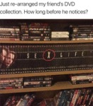 Just Re-arranged My Friend's Dvd Collection...