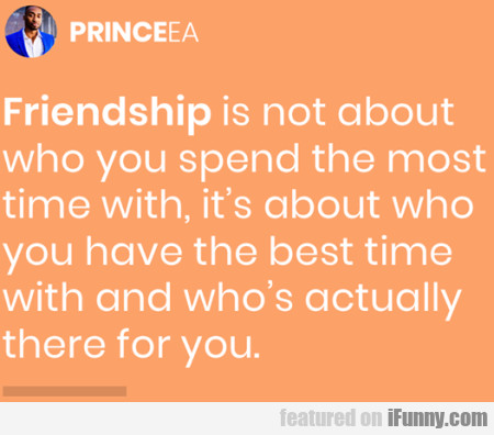 Friendship Is Not About Who You Spend The...