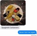 Spaghetti Carbanana - Never Text Me Again