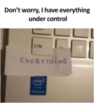 Don't Worry, I Have Everything Under Control...
