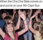 When The Cha Cha Slide Comes On And You're...