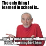The Only Thing I Learned In School Is... How To..