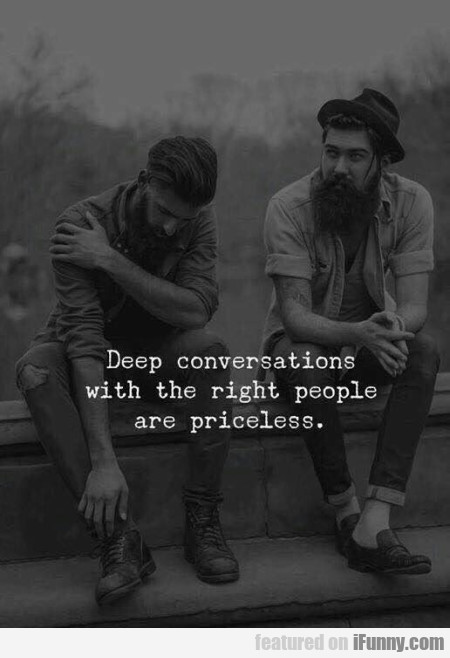 Deep Conversations With The Right People Are...