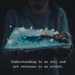 Understanding Is An Art, And Not Everyone Is...