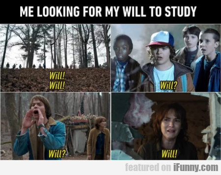 Me Looking For My Will To Study - Will ! Will !