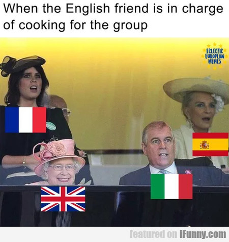 When The English Friend Is In Charge Of Cooking...