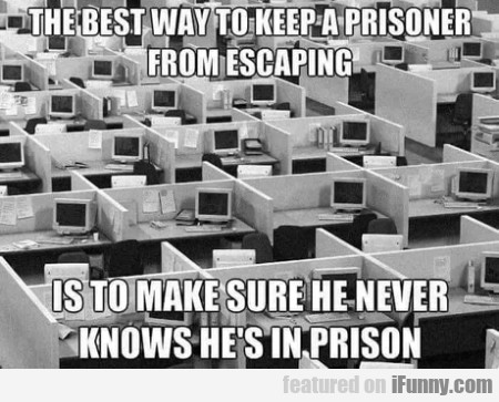 The Best Way To Keep A Prisoner From Escaping...