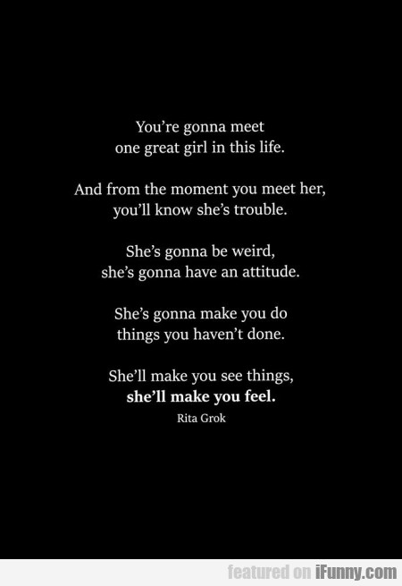 You're Gonna Meet One Great Girl In This Life...