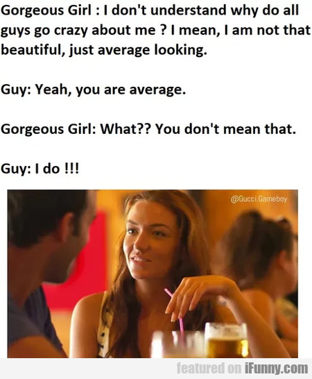 Gorgeous Girl - I Don't Understand Why Do All...