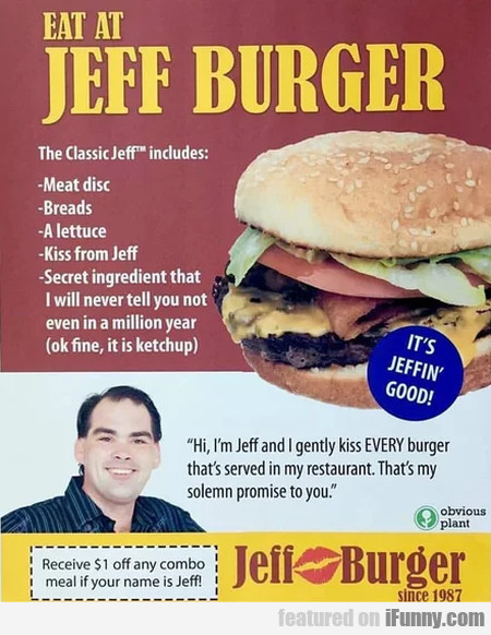 Eat At Jeff Burger - The Classic Jeff Includes...