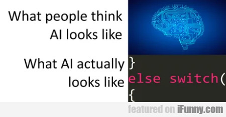 What people think AI looks like - What AI actually