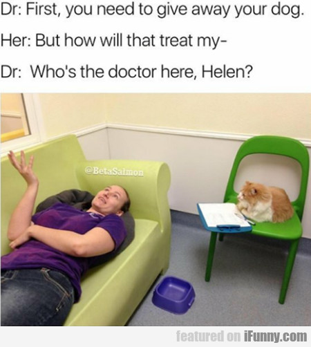 Dr: First, You Need To Give Away Your Dog...