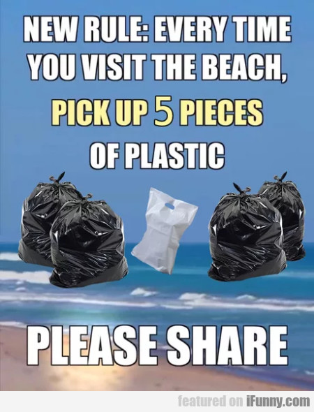 New Rule - Every Time You Visit The Beach, Pick...