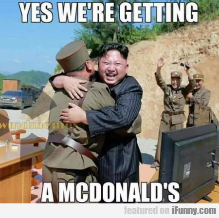 Yes We're Getting A Mcdonald's...