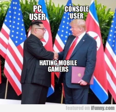 Pc User - Console User - Hating Mobile Gamers...