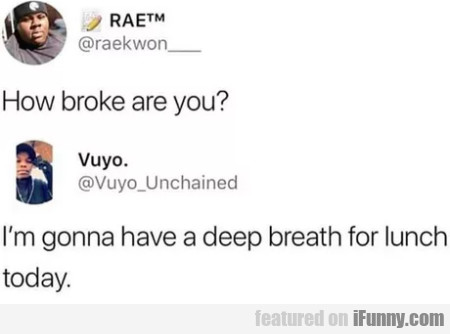 How Broke Are You - I'm Gonna Have A Deep...