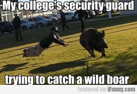 My college's security guard trying to catch a...