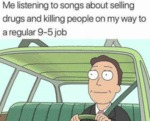 Me Listening To Songs About Selling Drugs And...