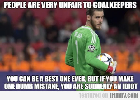 People Are Very Unfair To Goalkeepers - You Can...
